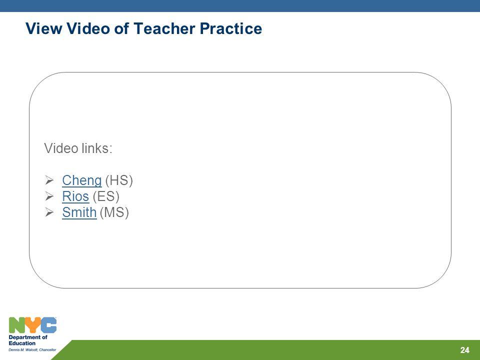 24 View Video of Teacher Practice Video links: Cheng (HS) Cheng Rios (ES) Rios Smith (MS) Smith