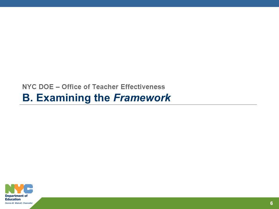 NYC DOE – Office of Teacher Effectiveness B. Examining the Framework 6