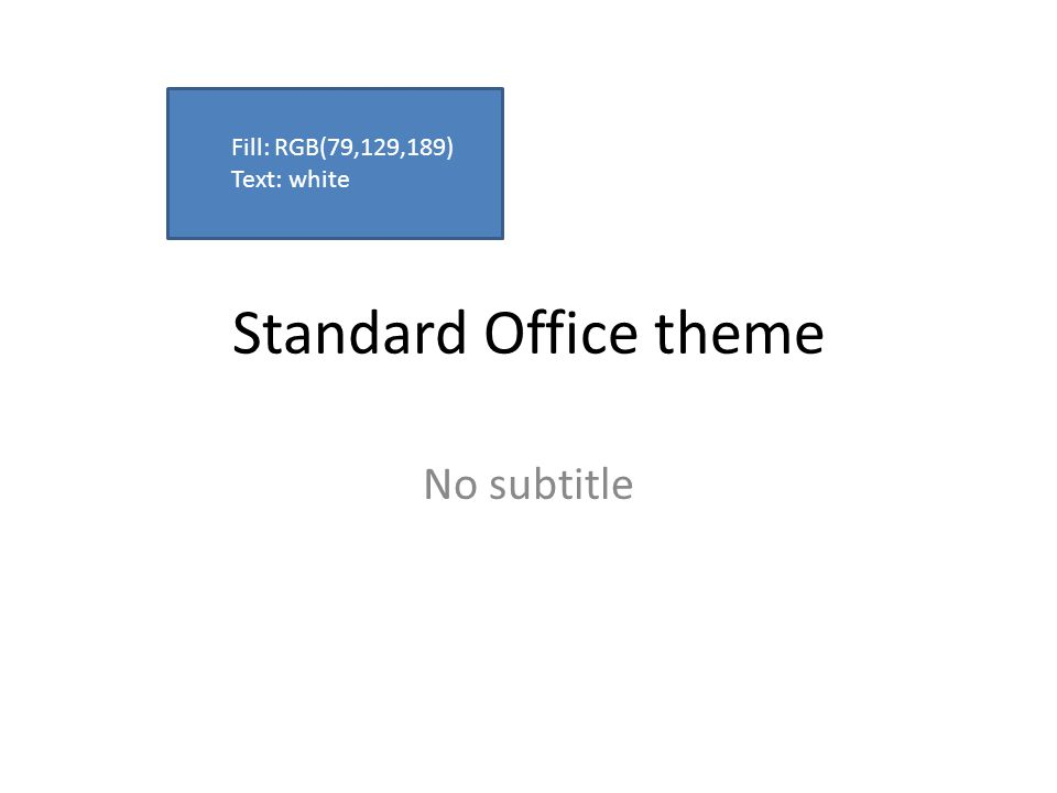 Standard Office theme No subtitle Fill: RGB(79,129,189) Text: white