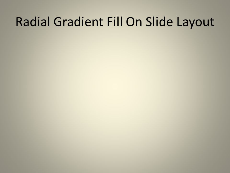 Radial Gradient Fill On Slide Layout