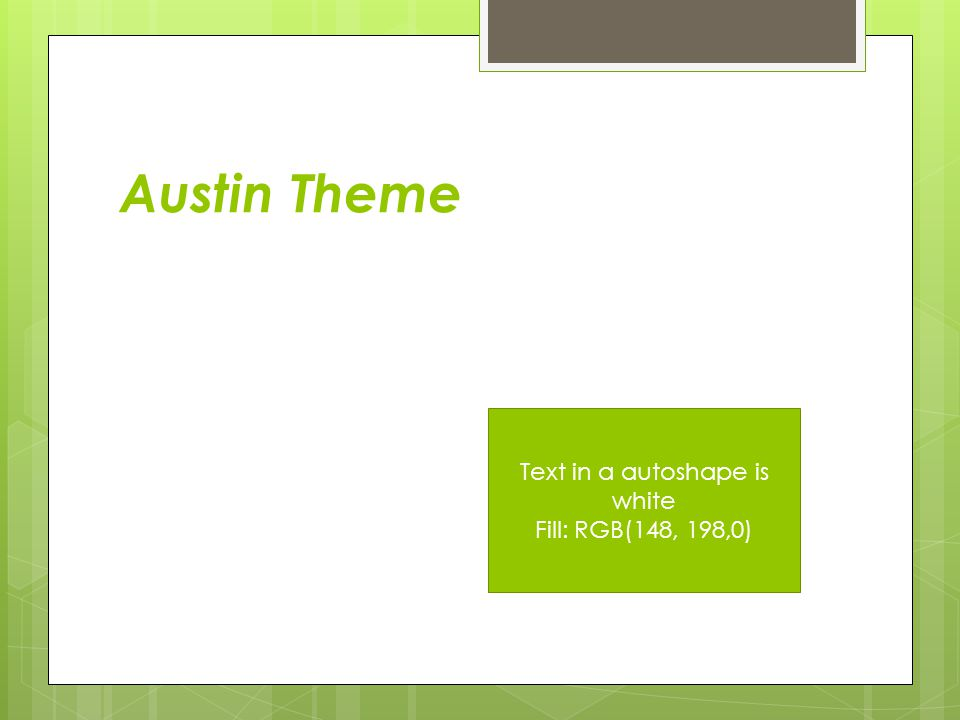 Austin Theme Text in a autoshape is white Fill: RGB(148, 198,0)