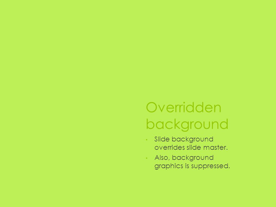Overridden background Slide background overrides slide master.