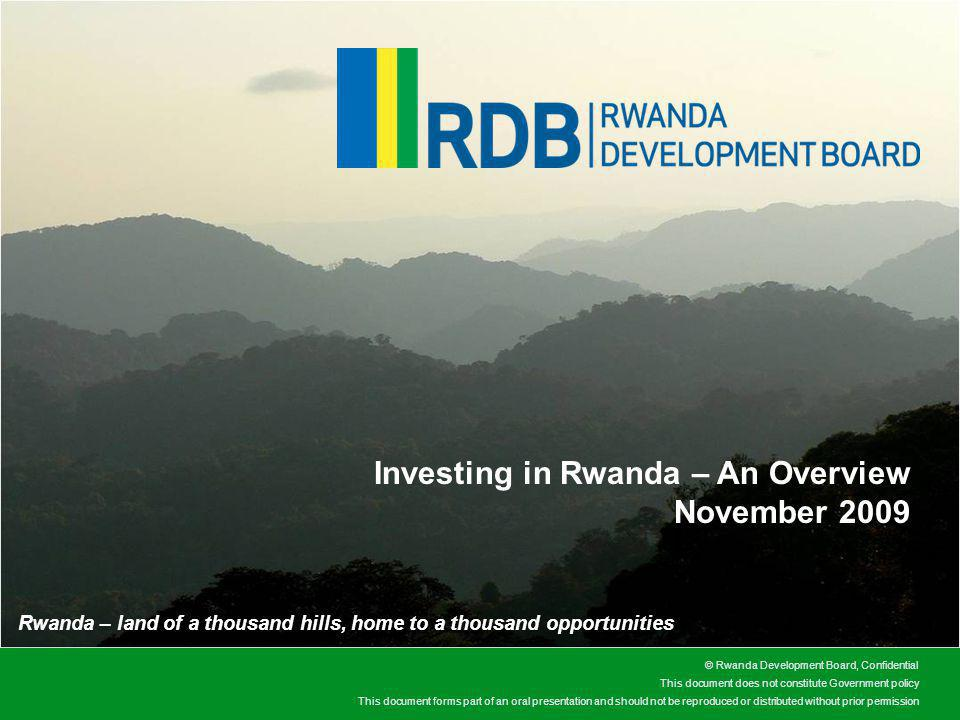 © Rwanda Development Board, Confidential This document does not constitute Government policy This document forms part of an oral presentation and shou
