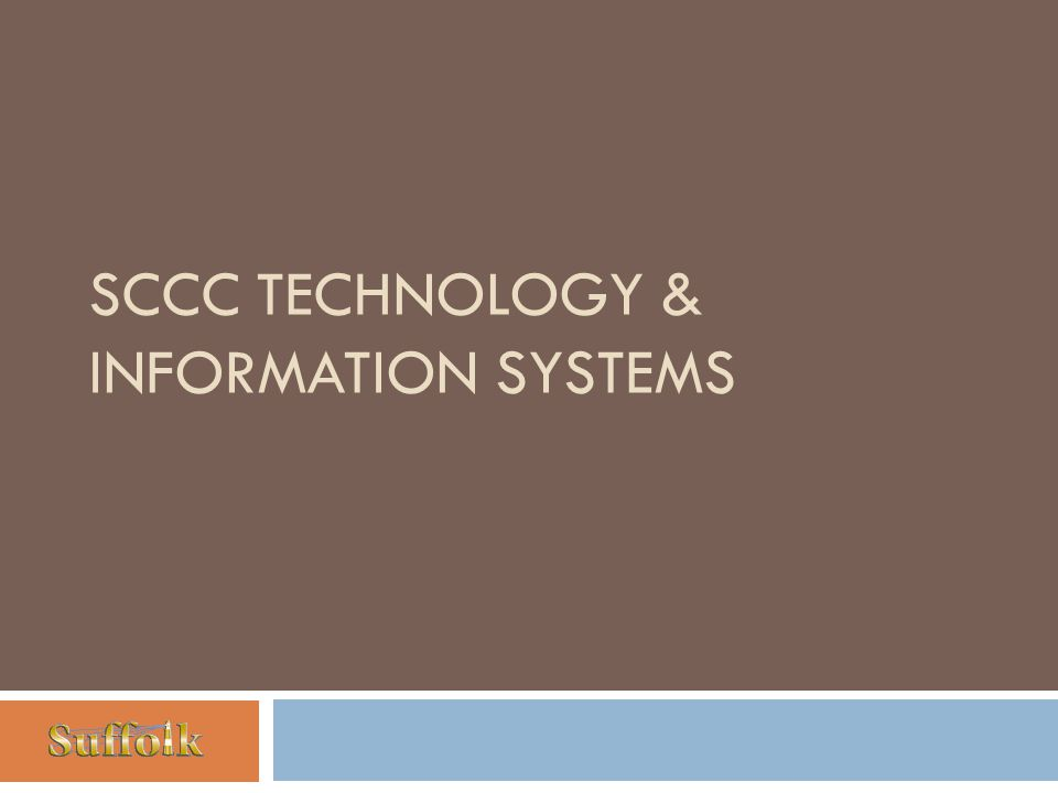 SCCC TECHNOLOGY & INFORMATION SYSTEMS