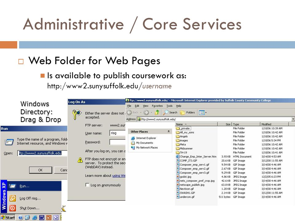 Administrative / Core Services Web Folder for Web Pages Is available to publish coursework as: http:/www2.sunysuffolk.edu/username Windows Directory:
