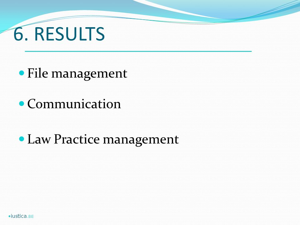 6. RESULTS File management Communication Law Practice management iustica.BE