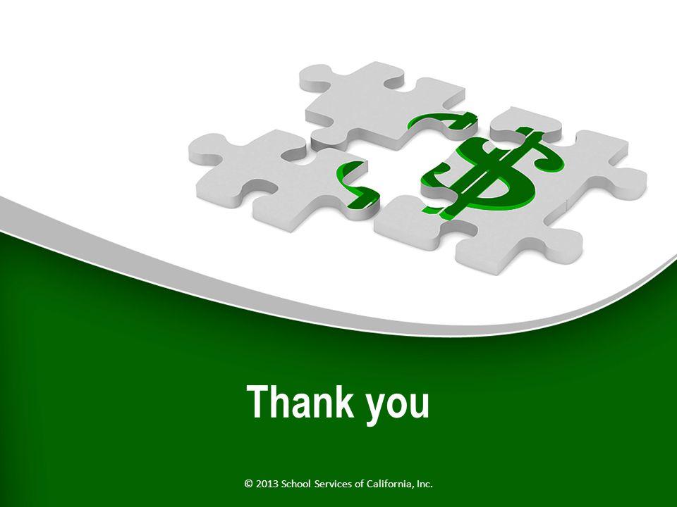 Thank you © 2013 School Services of California, Inc.