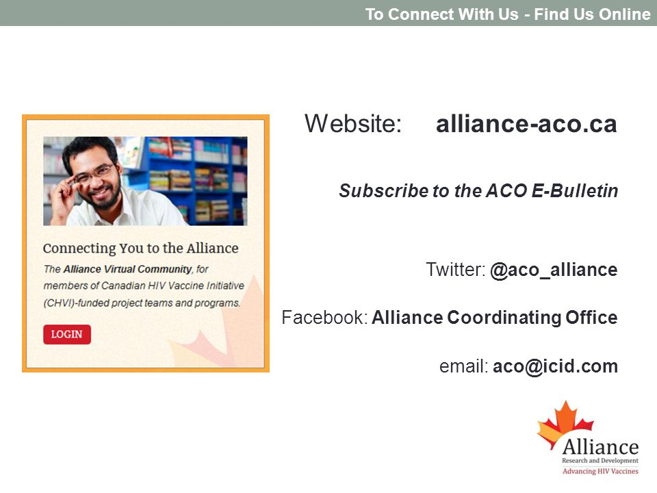 Website:alliance-aco.ca Subscribe to the ACO E-Bulletin Twitter: @aco_alliance Facebook: Alliance Coordinating Office email: aco@icid.com To Connect With Us - Find Us Online