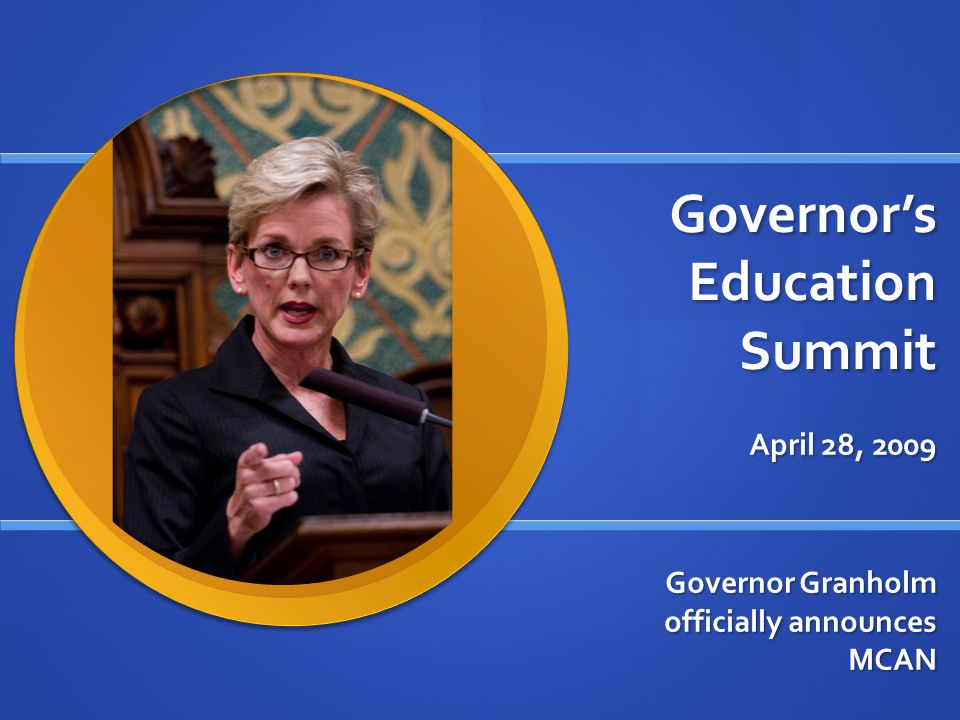 Governors Education Summit April 28, 2009 Governor Granholm officially announces MCAN