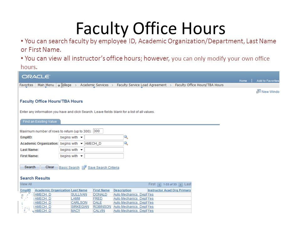 Faculty Office Hours You can search faculty by employee ID, Academic Organization/Department, Last Name or First Name.