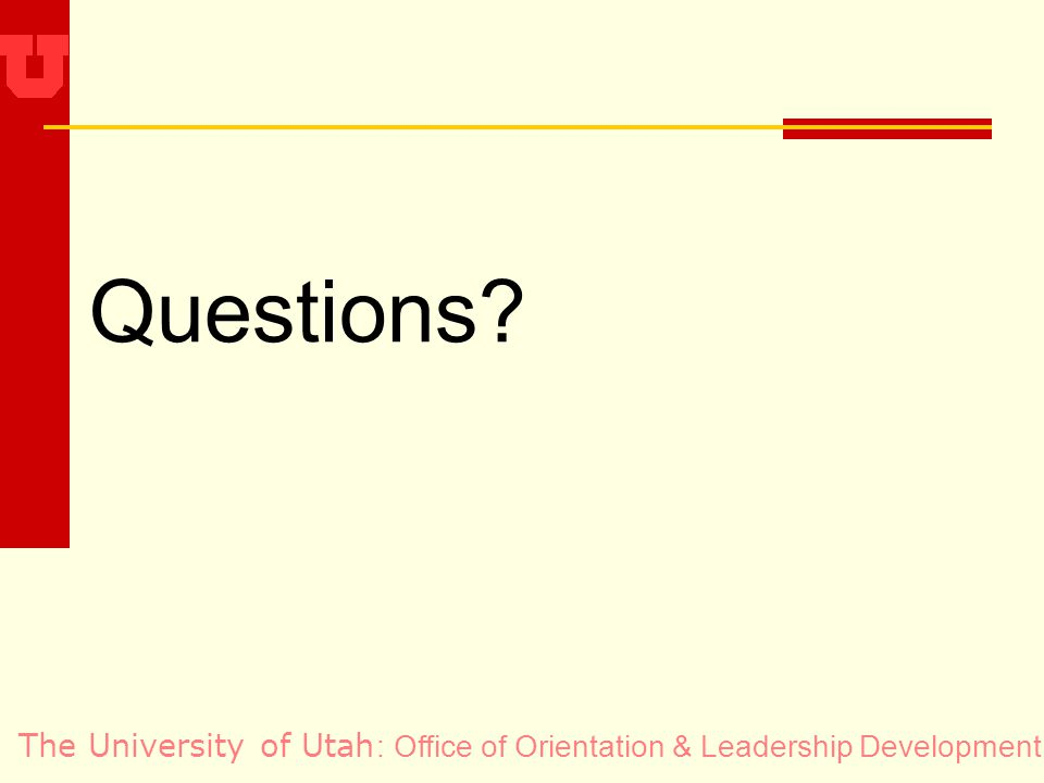 The University of Utah Questions? : Office of Orientation & Leadership Development