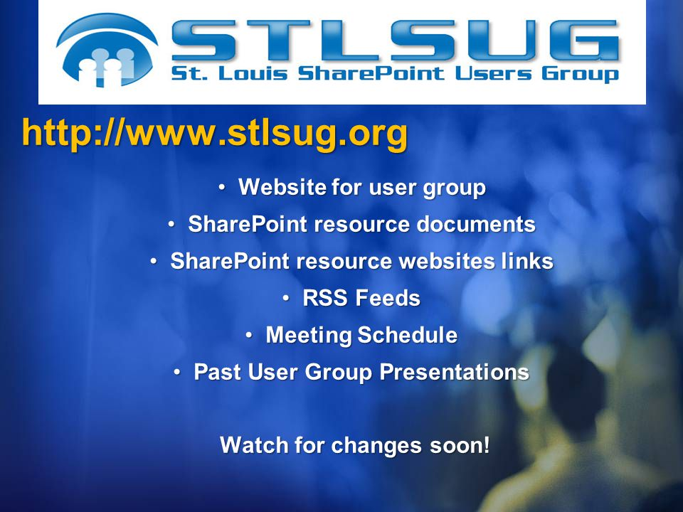 Website for user group Website for user group SharePoint resource documents SharePoint resource documents SharePoint resource websites links SharePoint resource websites links RSS Feeds RSS Feeds Meeting Schedule Meeting Schedule Past User Group Presentations Past User Group Presentations Watch for changes soon.