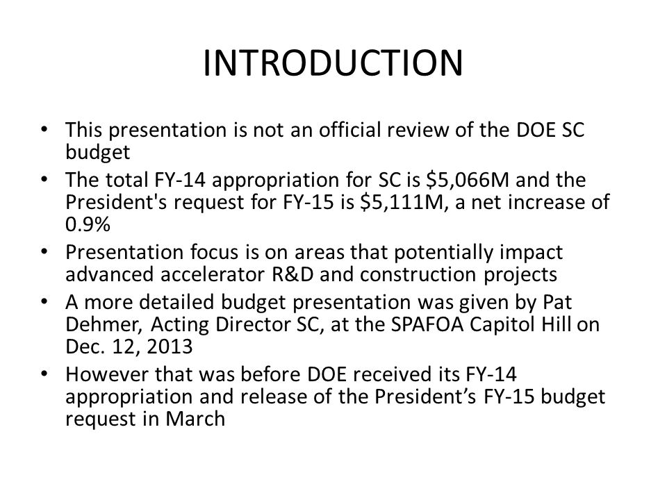 INTRODUCTION This presentation is not an official review of the DOE SC budget The total FY-14 appropriation for SC is $5,066M and the President's requ