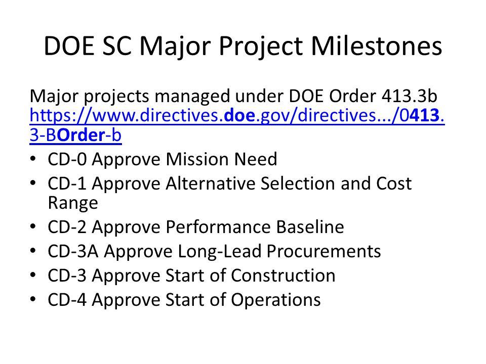 DOE SC Major Project Milestones Major projects managed under DOE Order 413.3b https://www.directives.doe.gov/directives.../0413. 3-BOrder-b https://ww