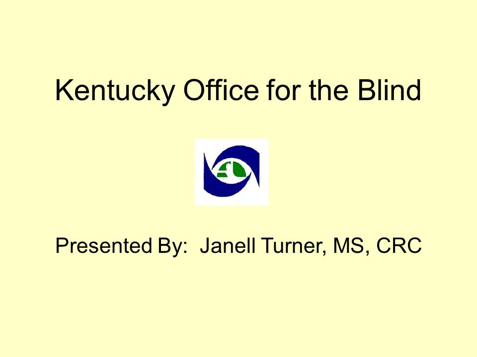 Kentucky Office for the Blind Presented By: Janell Turner, MS, CRC