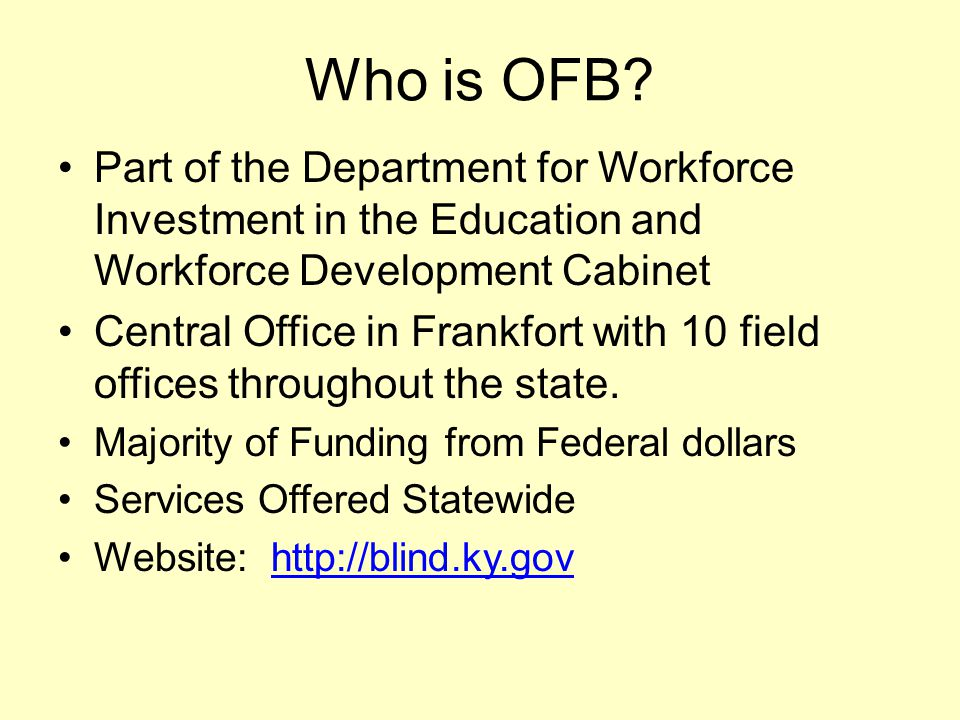 Who is OFB? Part of the Department for Workforce Investment in the Education and Workforce Development Cabinet Central Office in Frankfort with 10 fie