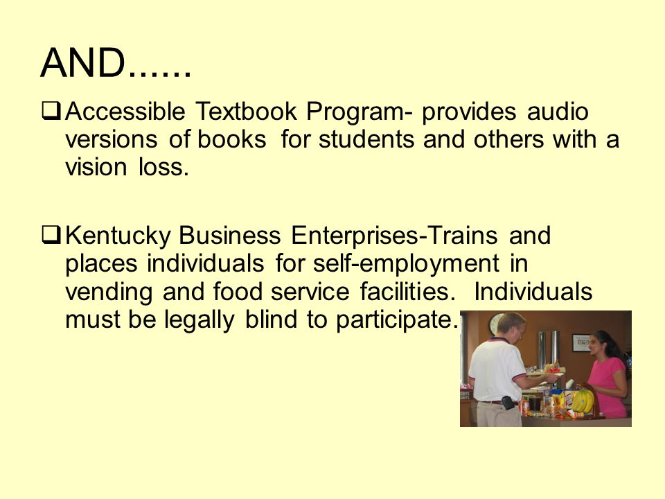 AND...... Accessible Textbook Program- provides audio versions of books for students and others with a vision loss. Kentucky Business Enterprises-Trai