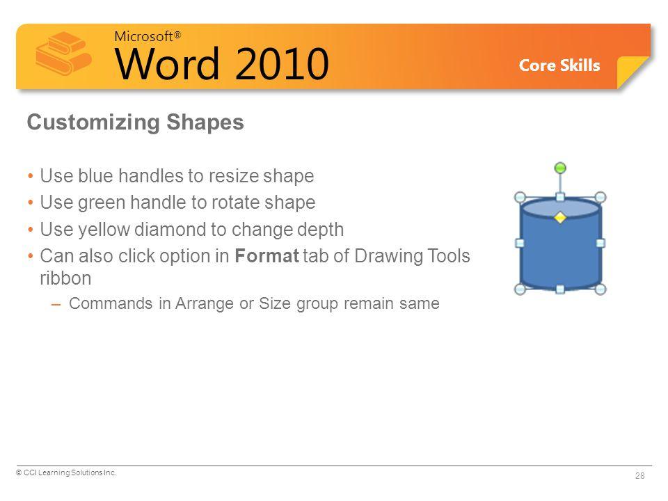 Microsoft ® Word 2010 Core Skills Customizing Shapes Use blue handles to resize shape Use green handle to rotate shape Use yellow diamond to change de
