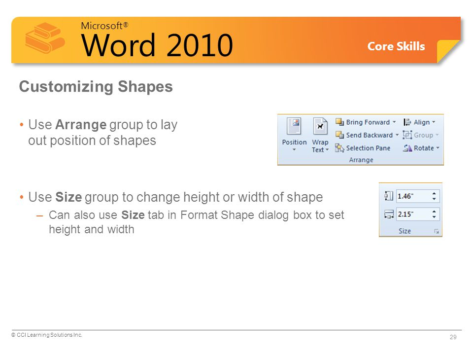 Microsoft ® Word 2010 Core Skills Customizing Shapes Use Arrange group to lay out position of shapes Use Size group to change height or width of shape