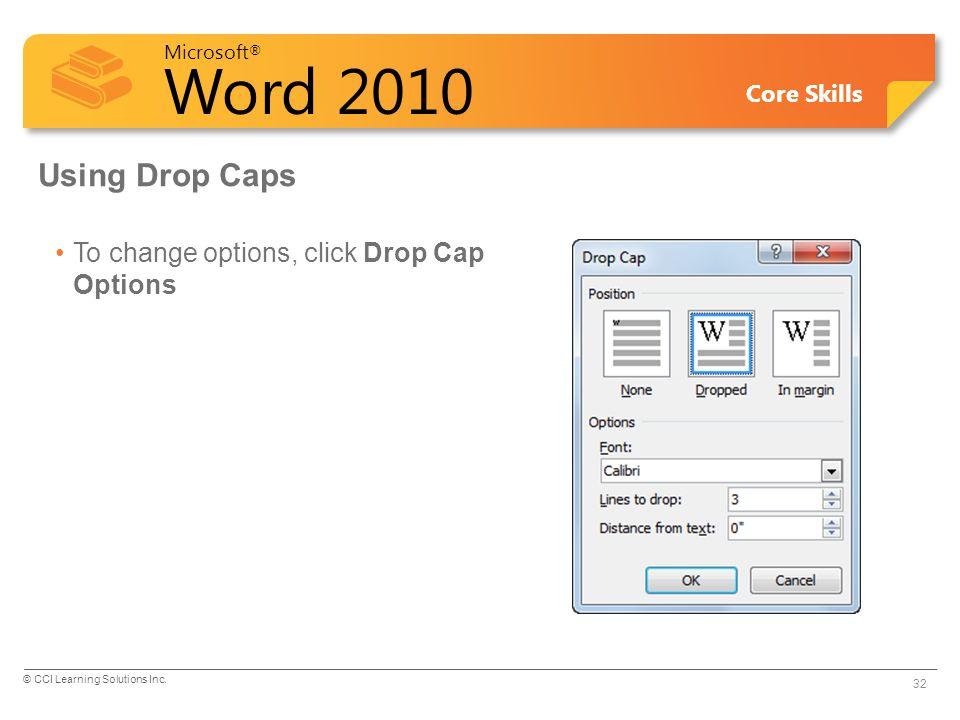 Microsoft ® Word 2010 Core Skills Using Drop Caps To change options, click Drop Cap Options 32 © CCI Learning Solutions Inc.