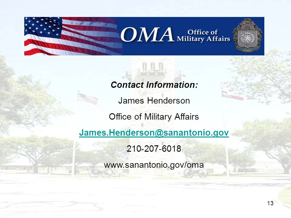 13 Contact Information: James Henderson Office of Military Affairs