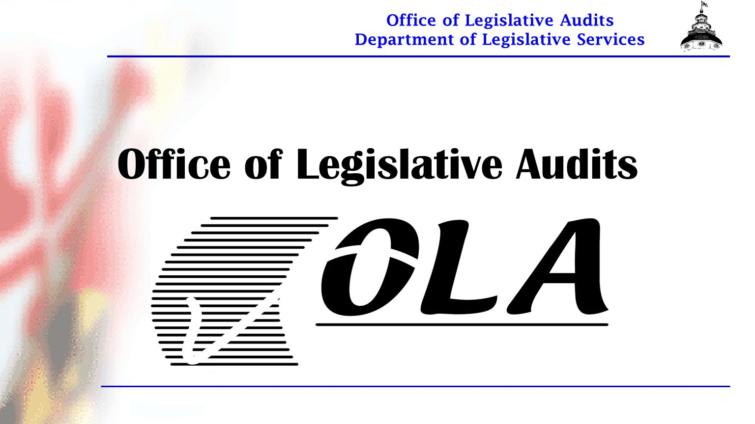 Office of Legislative Audits Department of Legislative Services OLA has 4 Divisions.