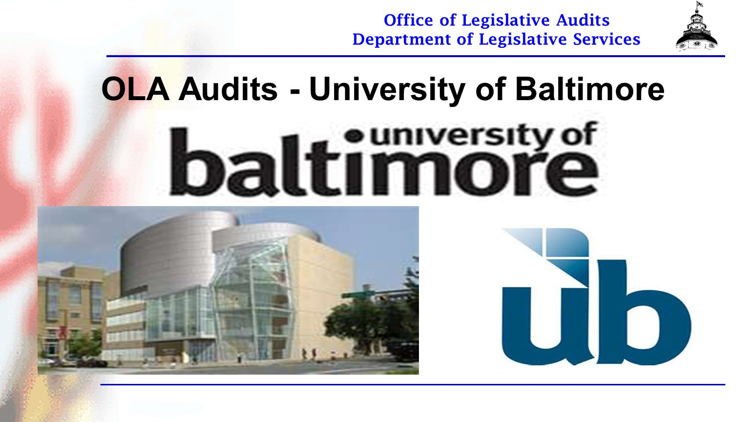 Office of Legislative Audits Department of Legislative Services OLA Audits - University of Baltimore