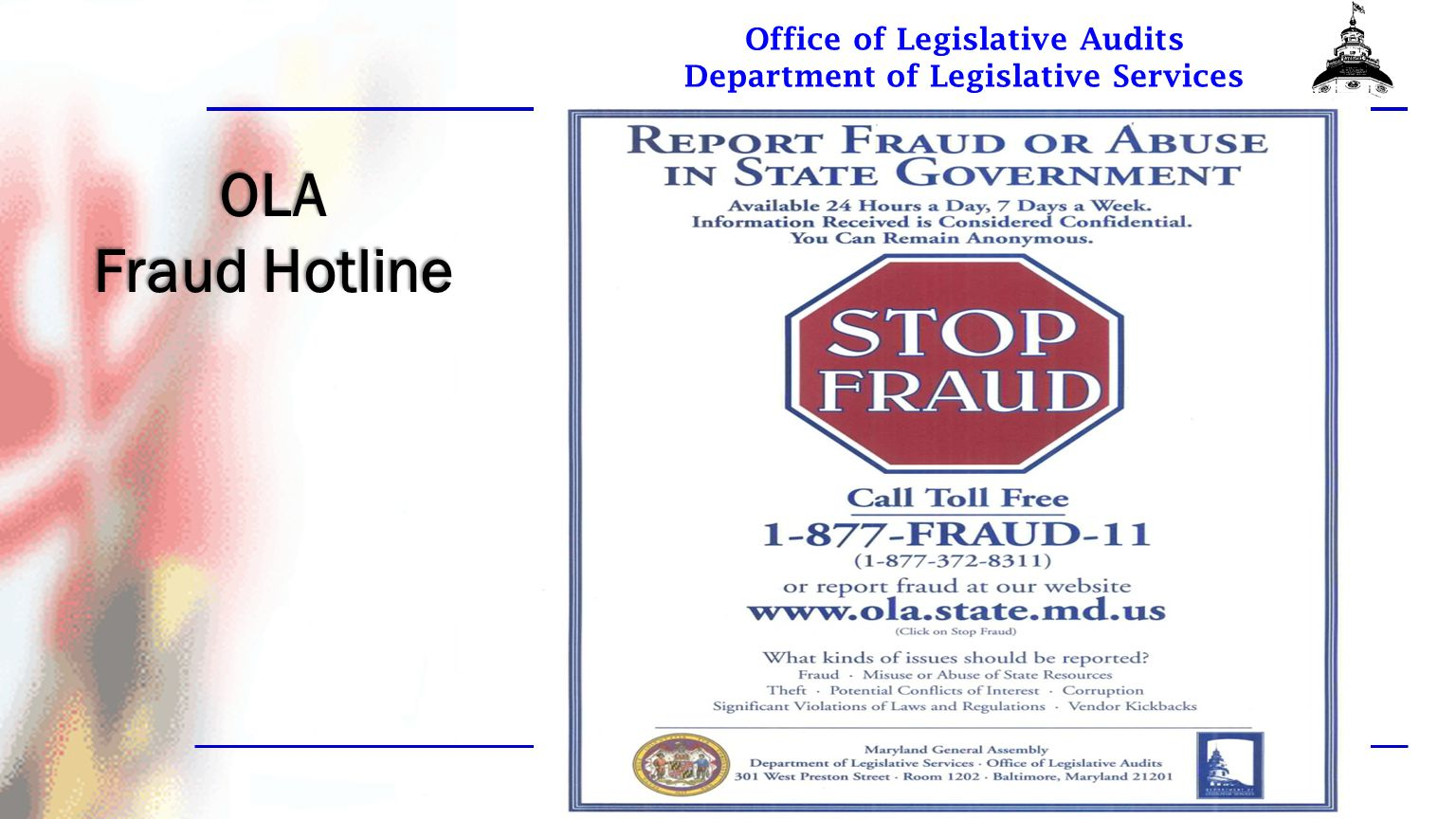Office of Legislative Audits Department of Legislative Services Report Statistics On average, 80 to 90 audit reports issued annually Consisting of approximately 280 individual findings Reports are public and available via http://www.ola.state.md.us http://www.ola.state.md.us