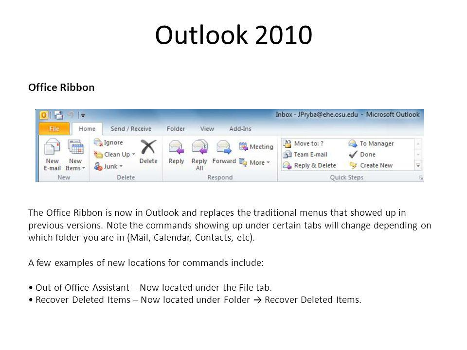 Outlook 2010 Office Ribbon The Office Ribbon is now in Outlook and replaces the traditional menus that showed up in previous versions.