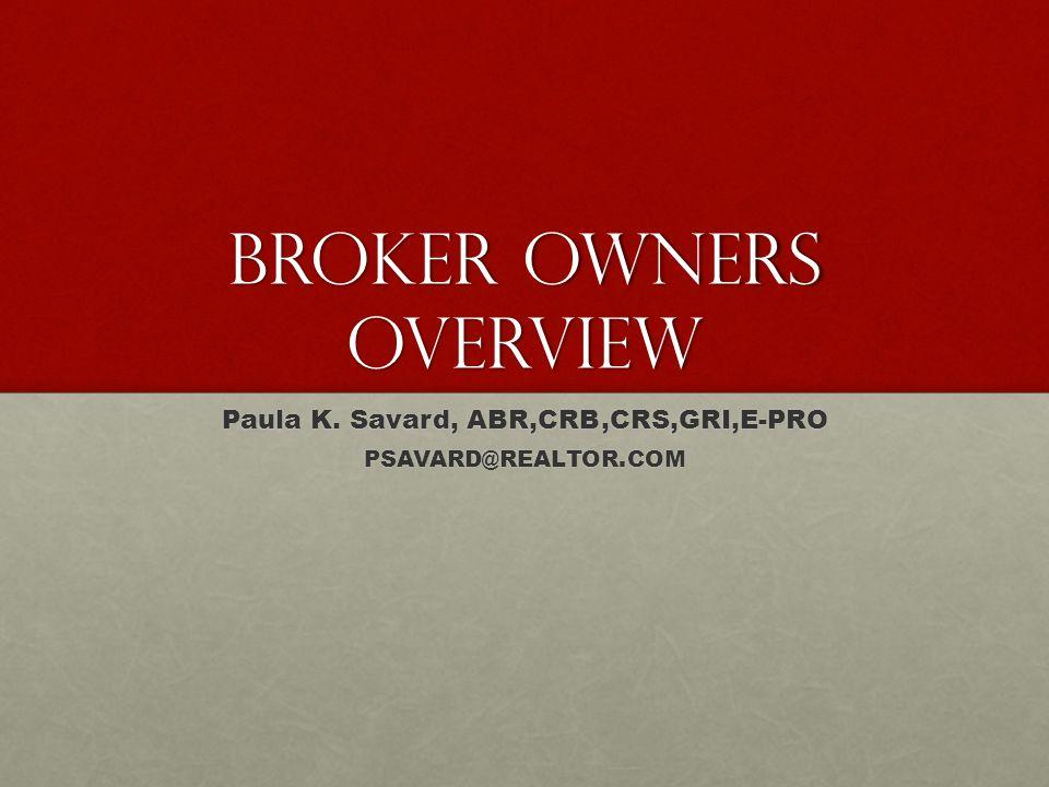 BROKER OWNERS OVERVIEW Paula K. Savard, ABR,CRB,CRS,GRI,E-PRO PSAVARD@REALTOR.COM