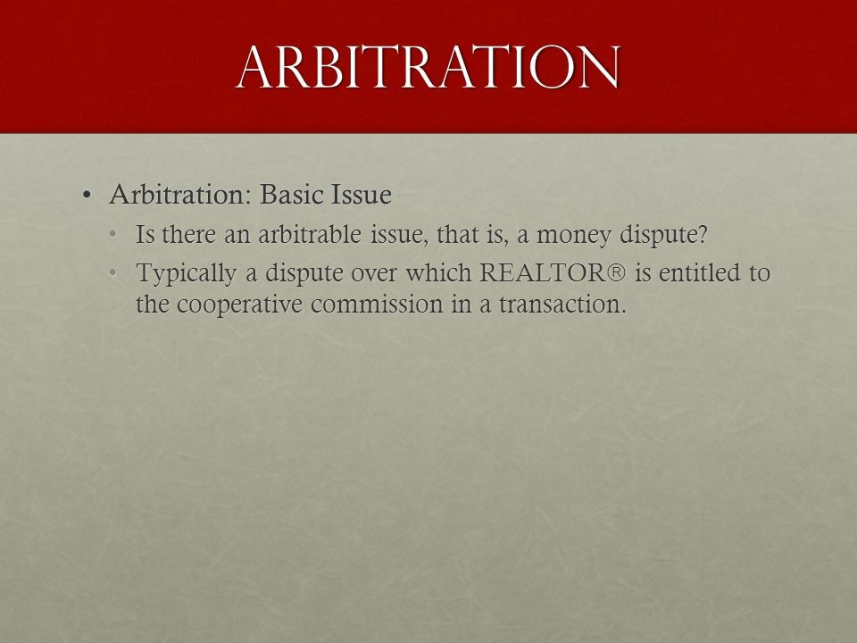 ARBITRATION Arbitration: Basic IssueArbitration: Basic Issue Is there an arbitrable issue, that is, a money dispute?Is there an arbitrable issue, that is, a money dispute.