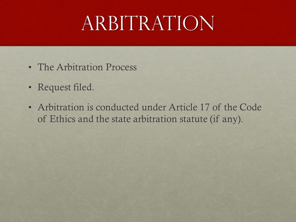 ARBITRATION The Arbitration ProcessThe Arbitration Process Request filed.Request filed. Arbitration is conducted under Article 17 of the Code of Ethic
