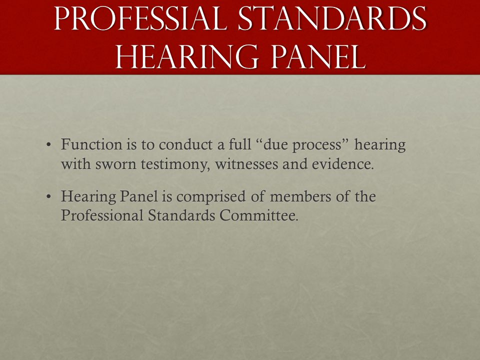 PROFESSIAL STANDARDS HEARING PANEL Function is to conduct a full due process hearing with sworn testimony, witnesses and evidence.Function is to conduct a full due process hearing with sworn testimony, witnesses and evidence.