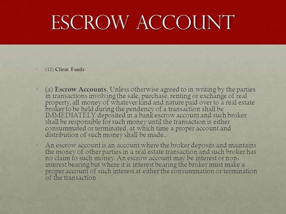 ESCROW ACCOUNT (10) Client Funds :(10) Client Funds : (a) Escrow Accounts. Unless otherwise agreed to in writing by the parties in transactions involv