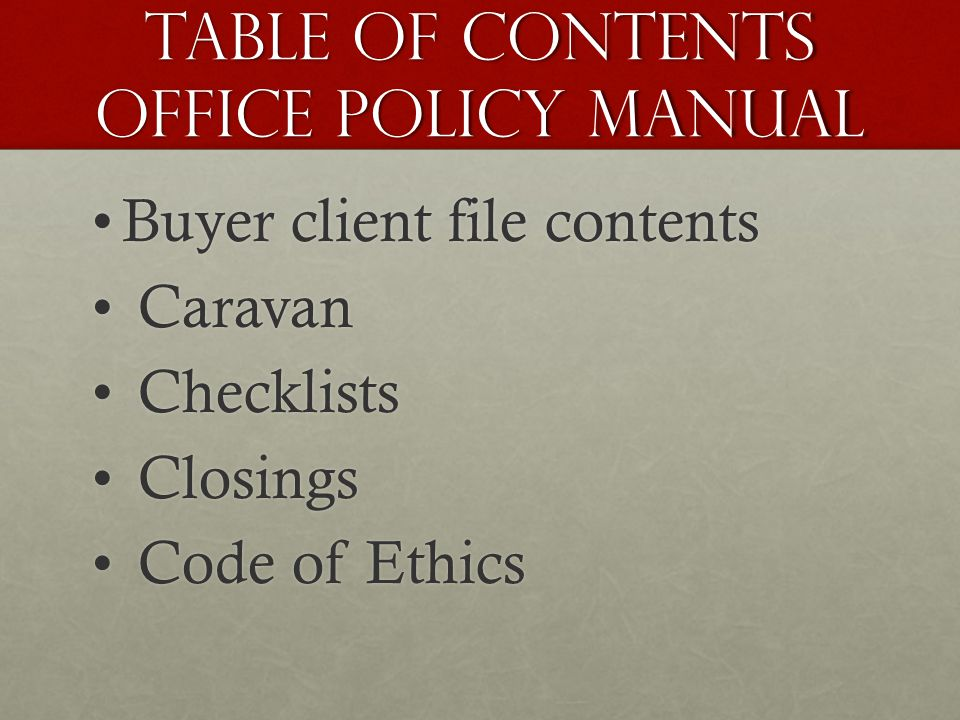 Table of Contents Office Policy Manual Buyer client file contentsBuyer client file contents Caravan Caravan Checklists Checklists Closings Closings Code of Ethics Code of Ethics