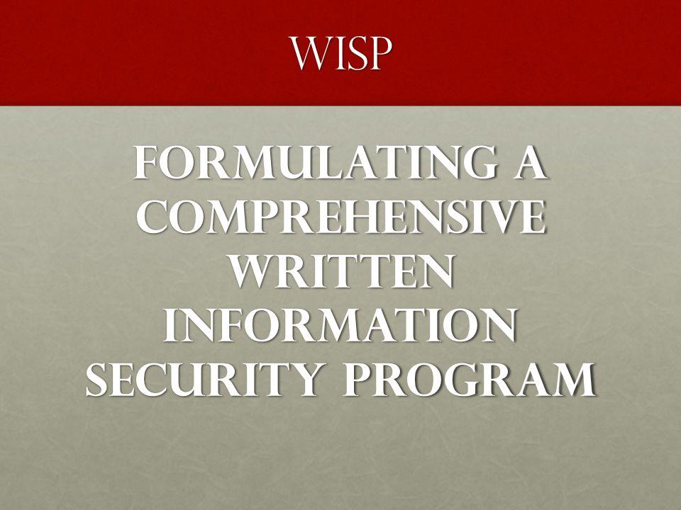 WISP Formulating A Comprehensive Written Information Security Program WISP Formulating A Comprehensive Written Information Security Program