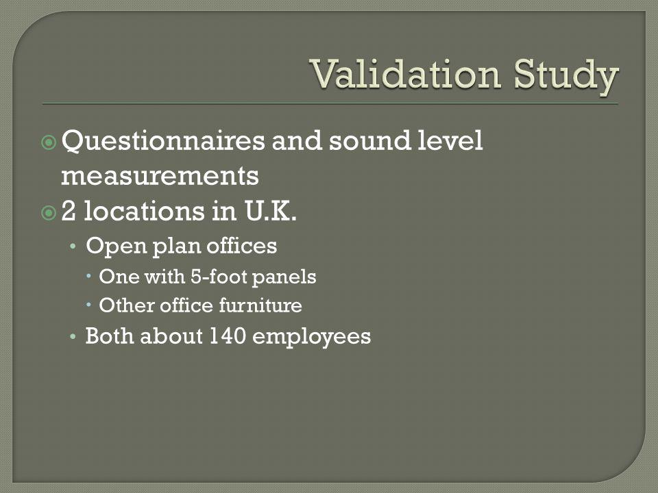 Questionnaires and sound level measurements 2 locations in U.K. Open plan offices One with 5-foot panels Other office furniture Both about 140 employe