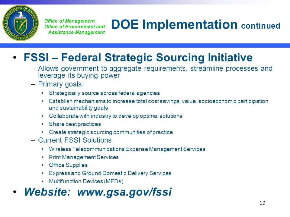 Office of Management Office of Procurement and Assistance Management DOE Implementation continued FSSI – Federal Strategic Sourcing Initiative –Allows