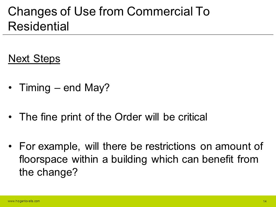 www.hoganlovells.com Changes of Use from Commercial To Residential Next Steps Timing – end May.