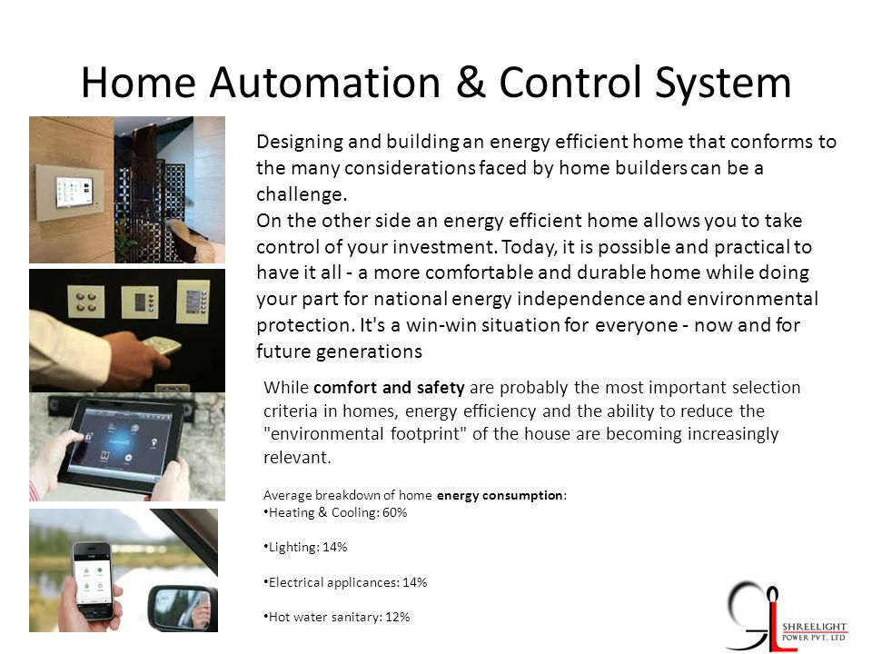 Home Automation & Control System Designing and building an energy efficient home that conforms to the many considerations faced by home builders can be a challenge.