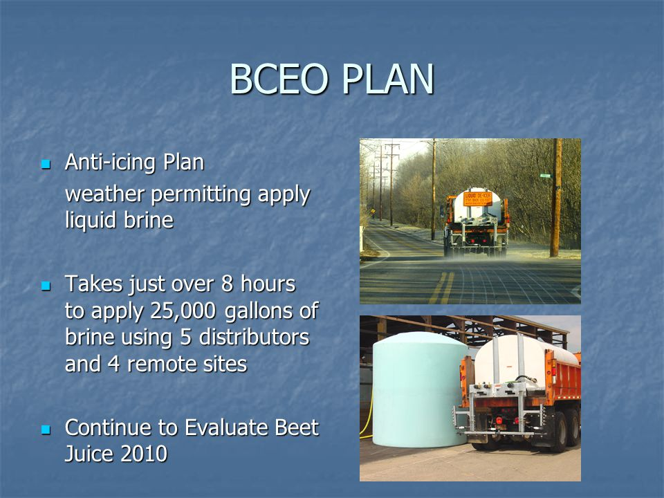 BCEO PLAN Anti-icing Plan Anti-icing Plan weather permitting apply liquid brine Takes just over 8 hours to apply 25,000 gallons of brine using 5 distr
