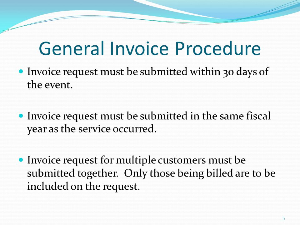 General Invoice Procedure Invoice request must be submitted within 30 days of the event.