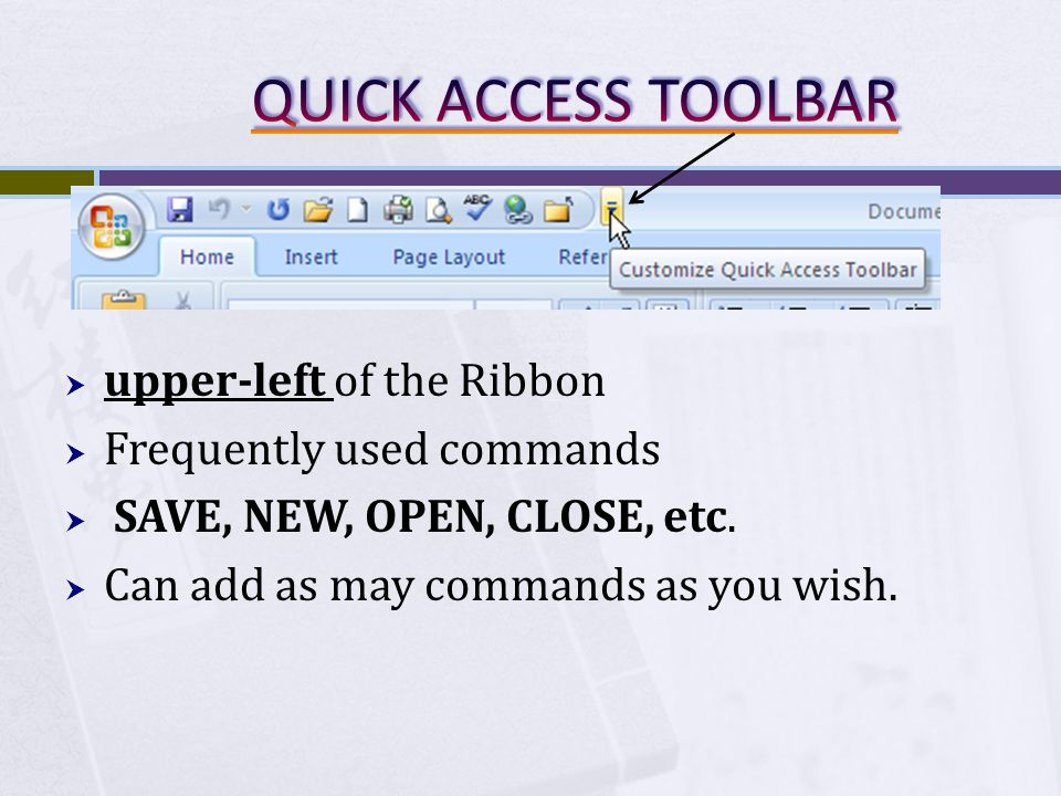 upper-left of the Ribbon Frequently used commands SAVE, NEW, OPEN, CLOSE, etc.