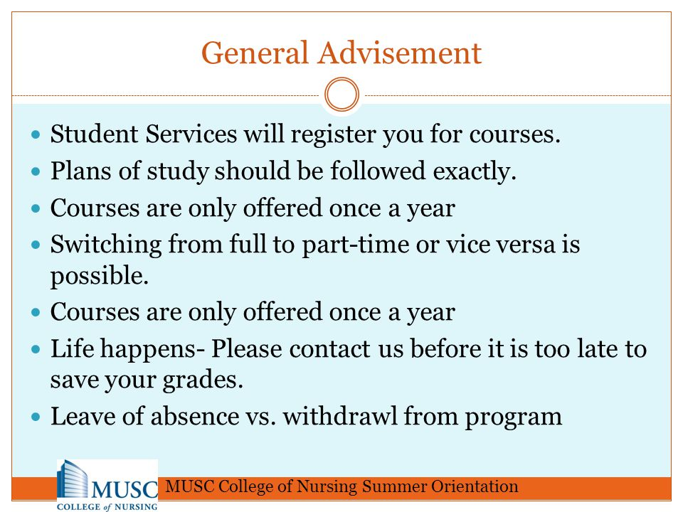 General Advisement Student Services will register you for courses. Plans of study should be followed exactly. Courses are only offered once a year Swi