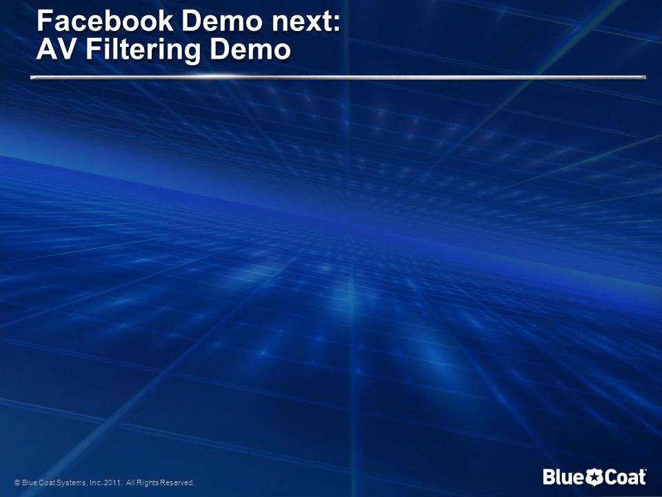 © Blue Coat Systems, Inc. 2011. All Rights Reserved. Facebook Demo next: AV Filtering Demo