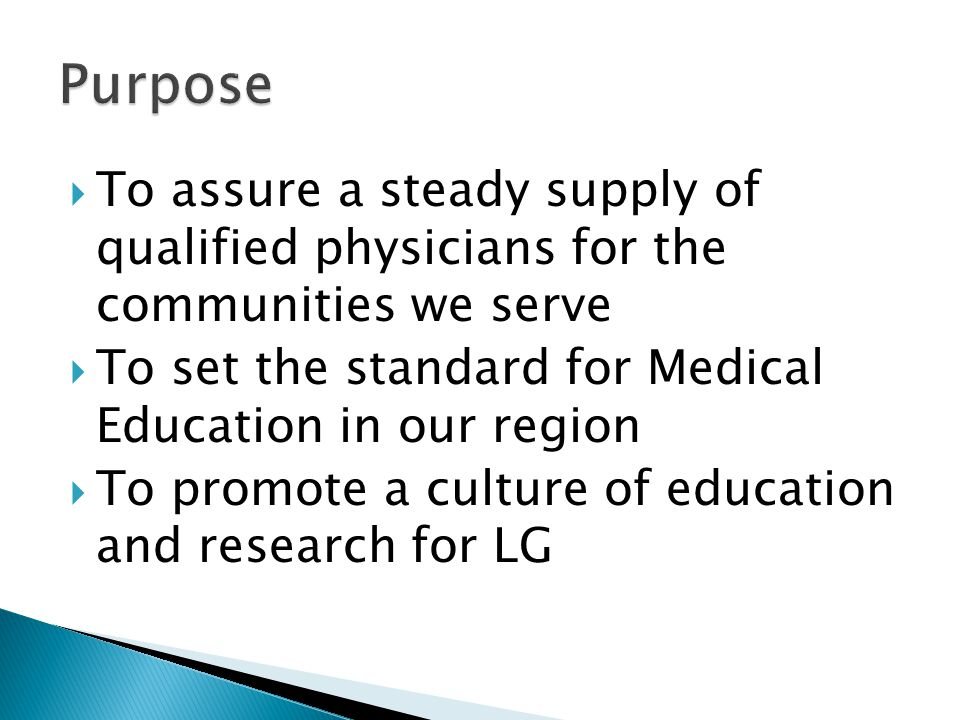 To assure a steady supply of qualified physicians for the communities we serve To set the standard for Medical Education in our region To promote a culture of education and research for LG
