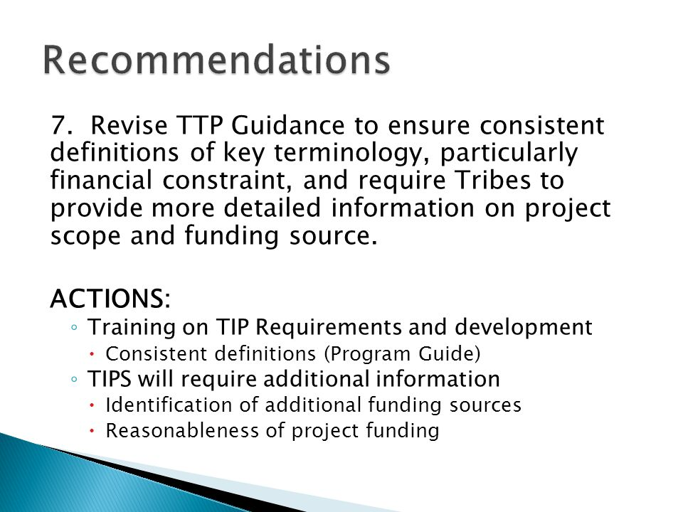 7. Revise TTP Guidance to ensure consistent definitions of key terminology, particularly financial constraint, and require Tribes to provide more deta