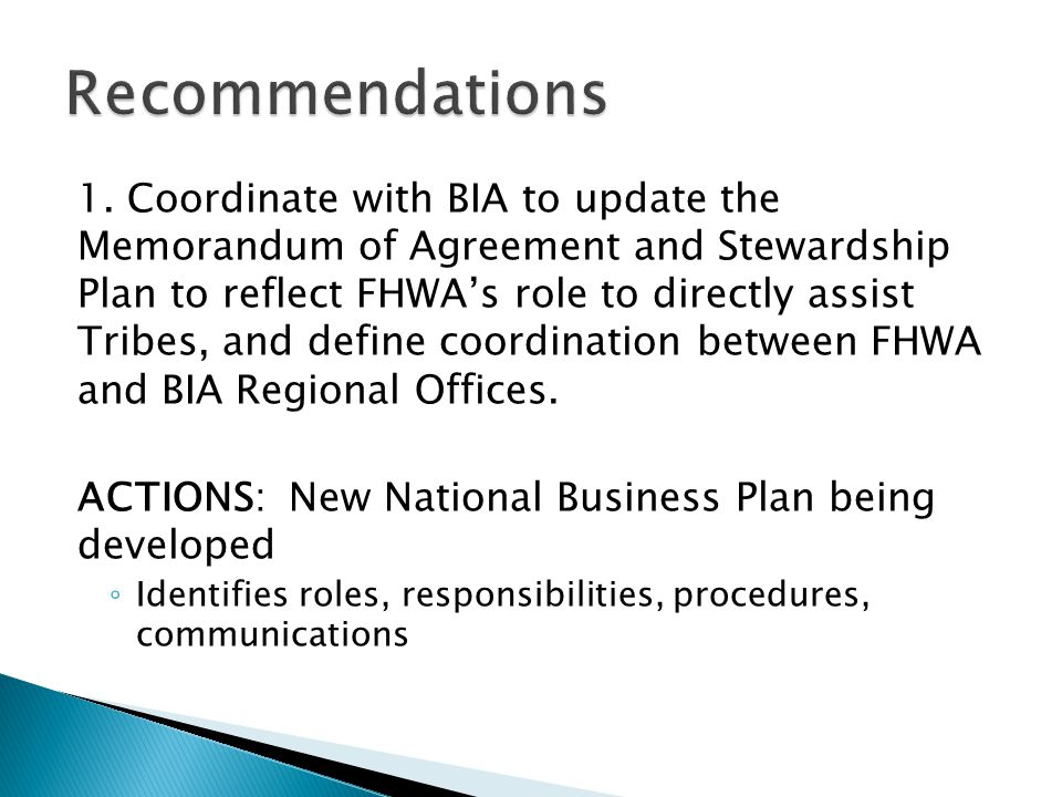 1. Coordinate with BIA to update the Memorandum of Agreement and Stewardship Plan to reflect FHWAs role to directly assist Tribes, and define coordina