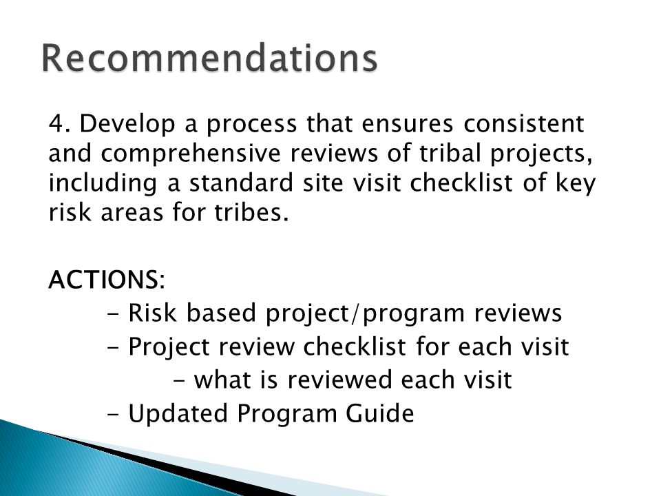 4. Develop a process that ensures consistent and comprehensive reviews of tribal projects, including a standard site visit checklist of key risk areas