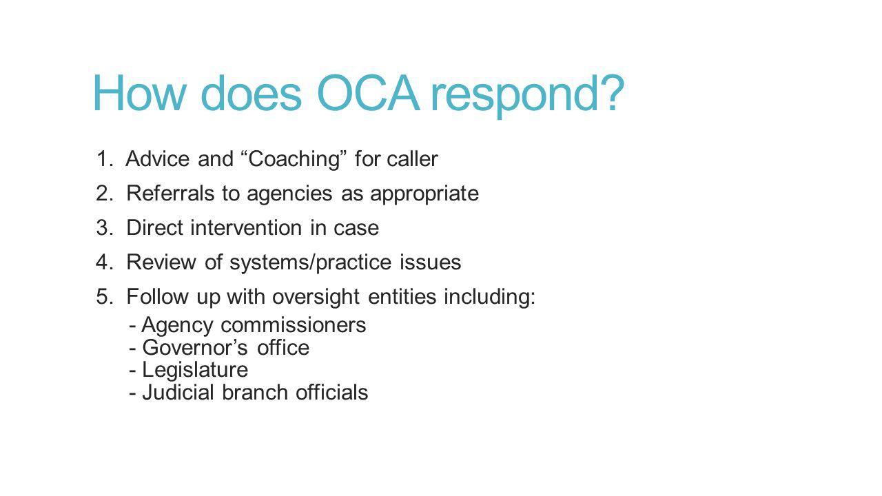 How does OCA respond. 1. Advice and Coaching for caller 2.